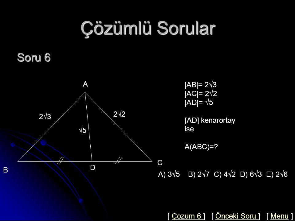 Çözümlü Sorular Soru 6 A |AB|= 2√3 |AC|= 2√2 |AD|= √5 [AD] kenarortay